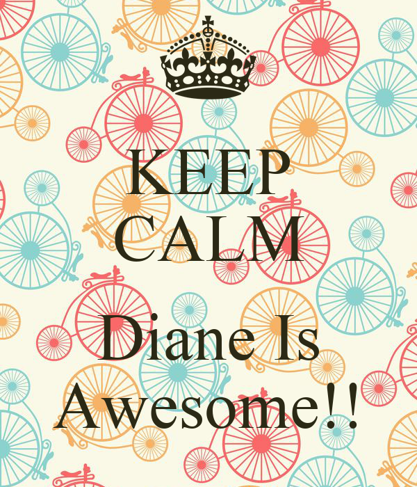 Keep Calm Diane Is Awesome Keep Calm And Carry On