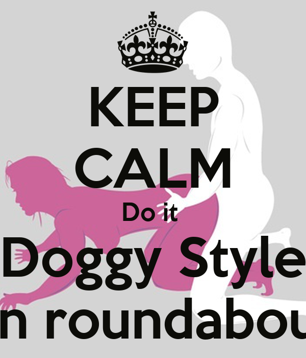 KEEP CALM Do it Doggy Style On roundabout Poster | Steve rendell ...
