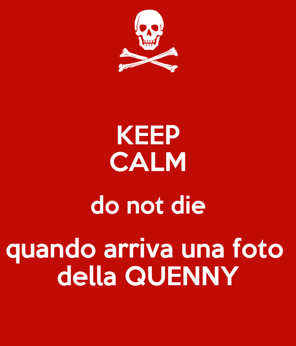 Keep calm do not die quando arriva una foto della quenny for Immagini keep calm