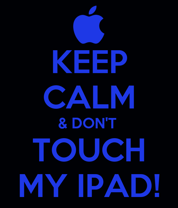 Keep Calm Don T Touch My Ipad Poster Aaat Keep Calm O