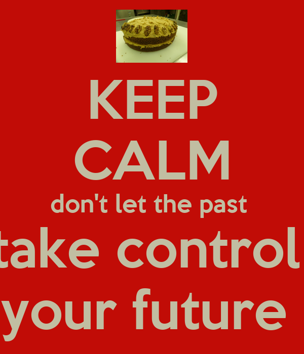 dont let the future pass you Past quotes and sayings:  the future is there to make sure you don't make the same ones  never let your past nor your present decide what your future is going.