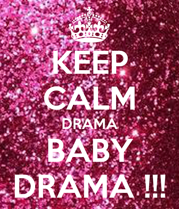 KEEP CALM DRAMA BABY DRAMA !!! Poster | MARTY | Keep Calm-o-Matic