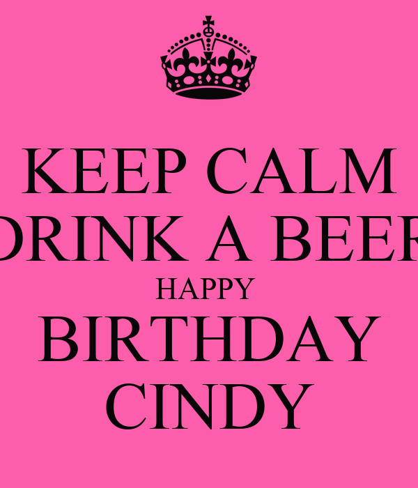 KEEP CALM DRINK A BEER HAPPY BIRTHDAY CINDY Poster