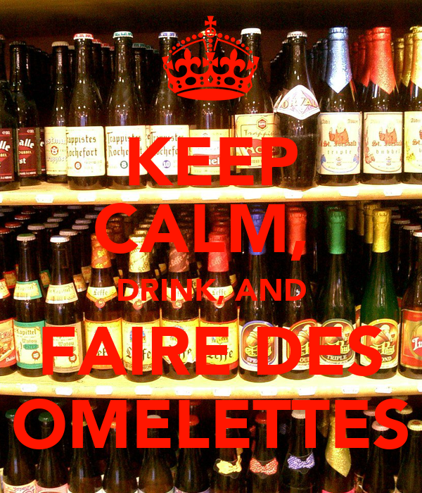 keep calm drink and faire des omelettes keep calm and carry on image generator. Black Bedroom Furniture Sets. Home Design Ideas