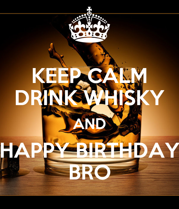 KEEP CALM DRINK WHISKY AND HAPPY BIRTHDAY BRO Poster