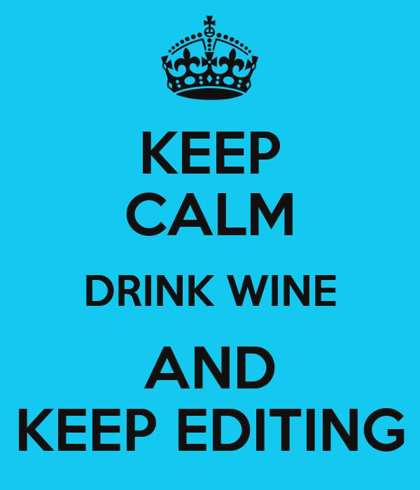 Keep calm drink wine and keep editing keep calm and carry on image