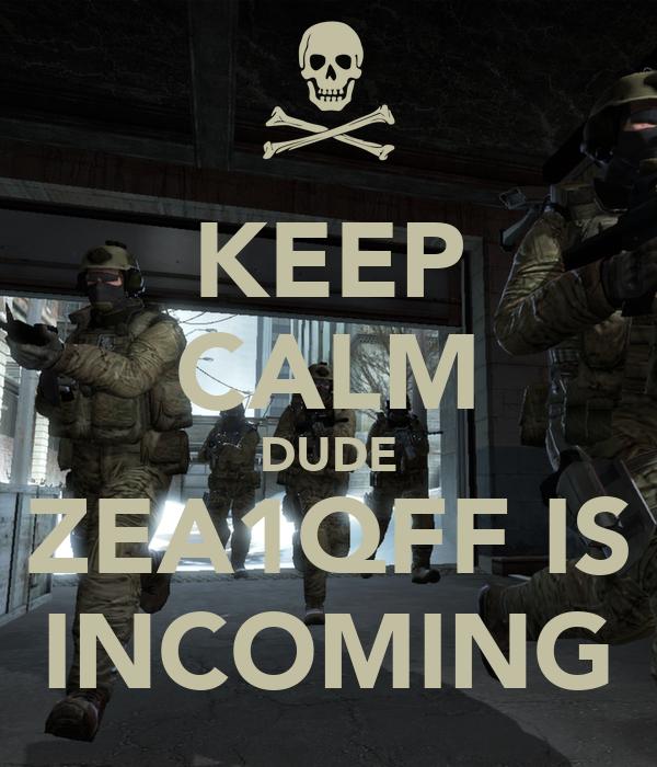 KEEP CALM DUDE ZEA1QFF IS INCOMING Poster | ZEA1QFF | Keep ...