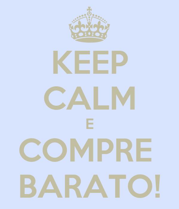 [Image: keep-calm-e-compre-barato.png]