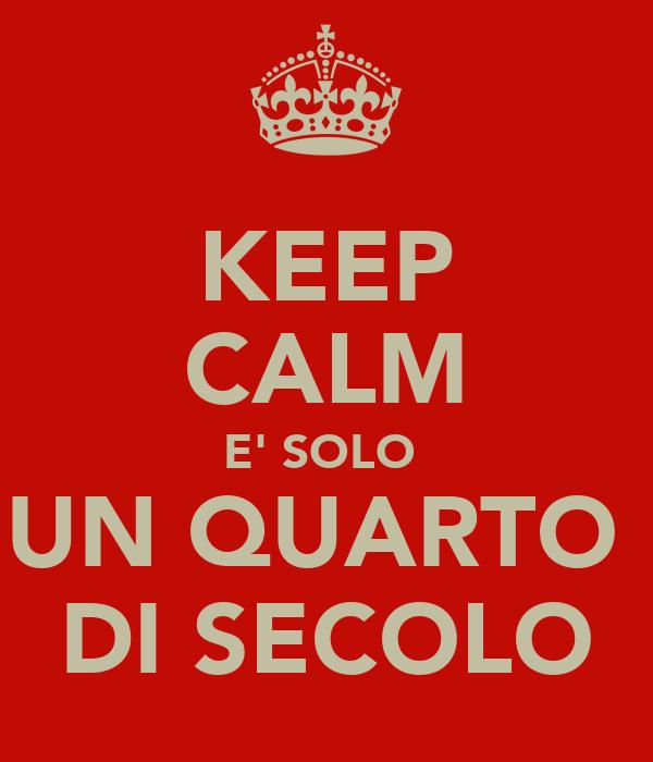 Keep calm e 39 solo un quarto di secolo poster carmela for Immagini di keep calm
