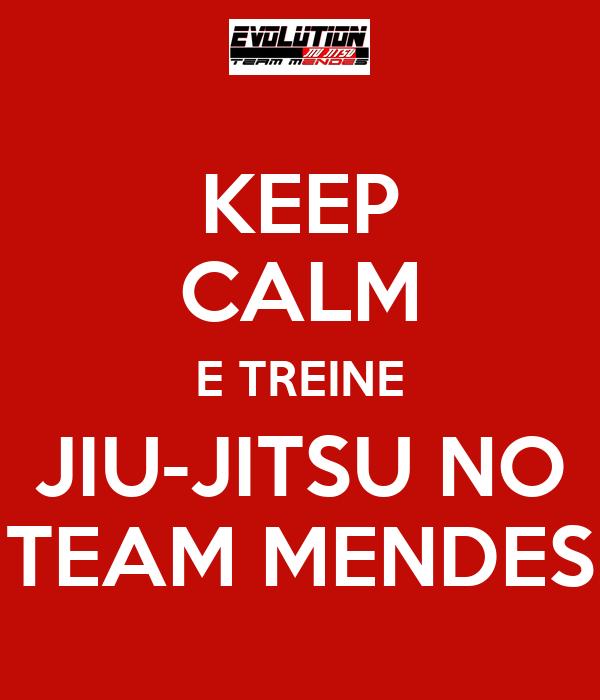 Keep Calm E Treine Jiu Jitsu No Team Mendes Keep Calm