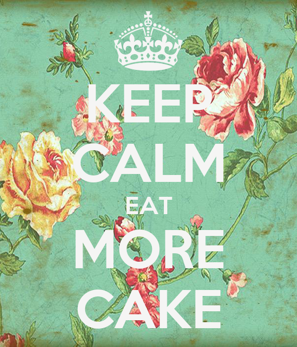 KEEP CALM EAT MORE CAKE - KEEP CALM AND CARRY ON Image ...