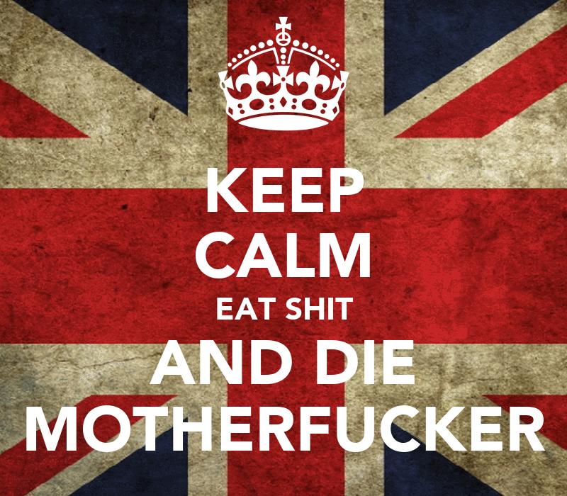 Dedícale un gif/foto al de arriba - Página 4 Keep-calm-eat-shit-and-die-motherfucker-2