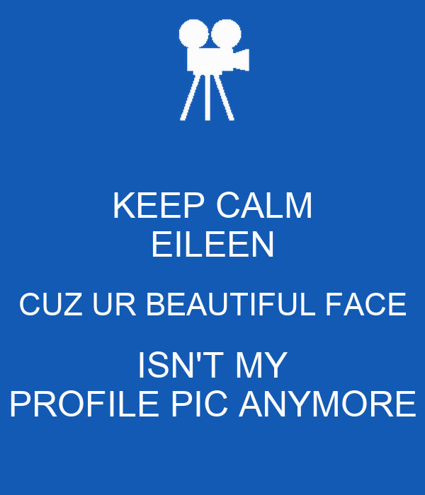 Keep calm eileen cuz ur beautiful face isn 39 t my profile for This isn t my beautiful house