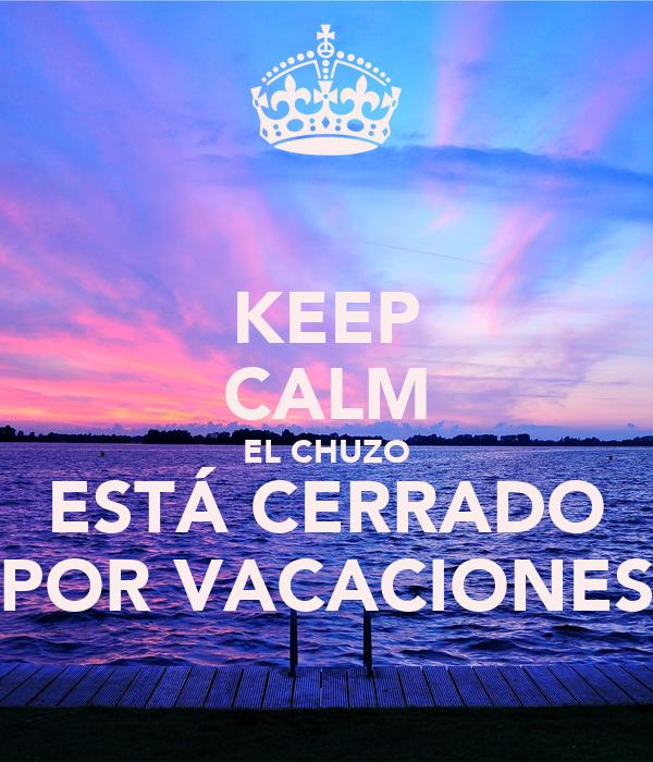 Keep calm el chuzo est cerrado por vacaciones poster cata keep keep calm el chuzo est cerrado por vacaciones thecheapjerseys Image collections