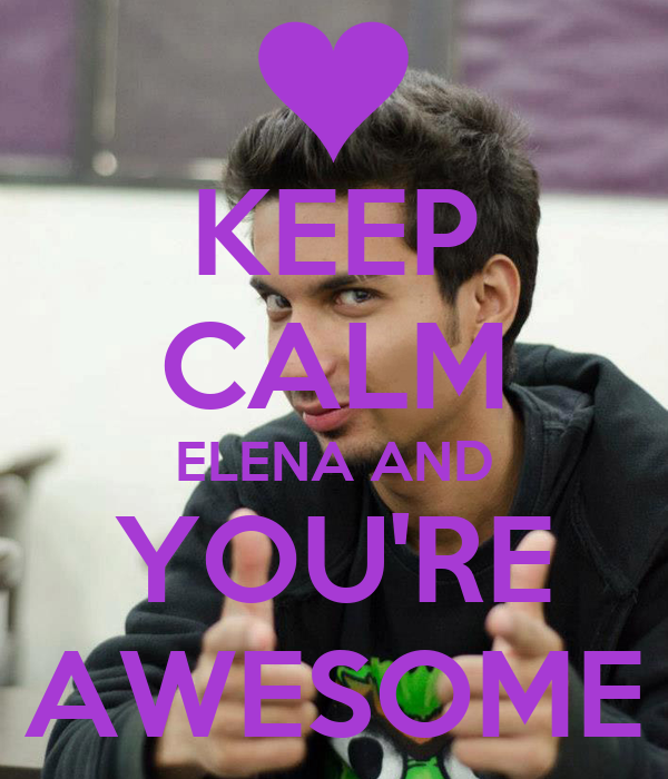 You Re Amazing Script: KEEP CALM ELENA AND YOU'RE AWESOME Poster