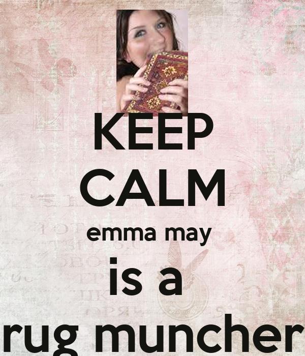 Keep Calm Emma May Is A Rug Muncher
