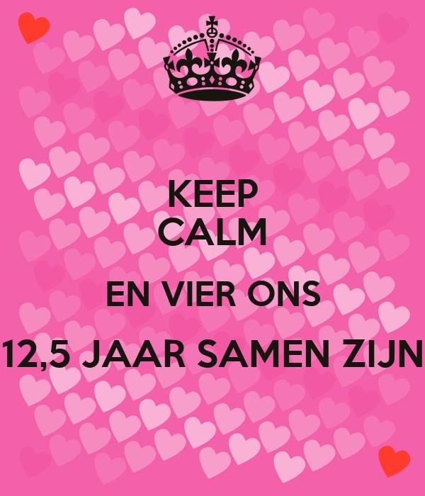 12.5 jaar samen KEEP CALM EN VIER ONS 12,5 JAAR SAMEN ZIJN Poster | kelly | Keep  12.5 jaar samen