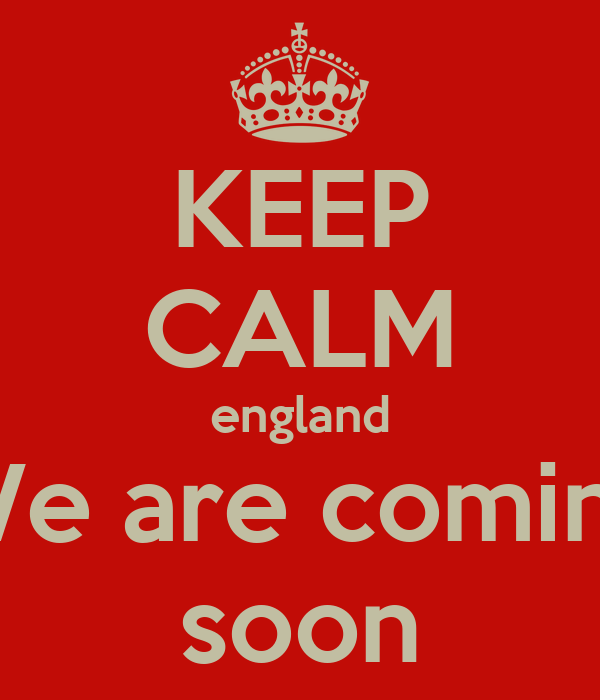 Keep Calm England We Are Coming Soon Poster United 3 Keep Calm O