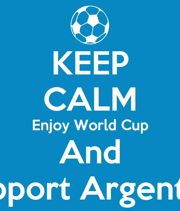 KEEP CALM Enjoy World Cup And Support Argentina