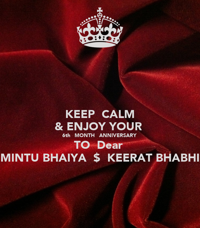 Keep calm enjoy your th month anniversary to dear mintu