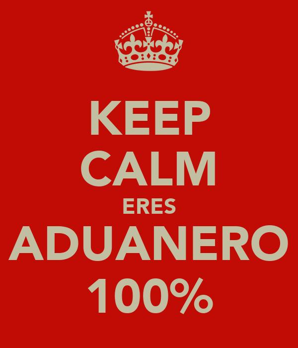 KEEP CALM ERES ADUANERO 100%
