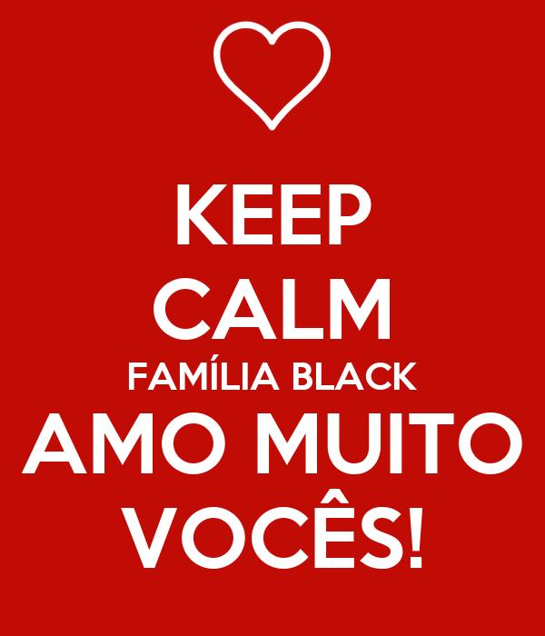 Keep calm famlia black amo muito vocs poster lucinha keep keep calm famlia black amo muito vocs altavistaventures Images