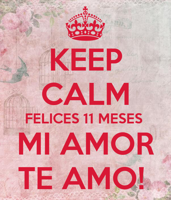 KEEP CALM FELICES 11 MESES MI AMOR TE AMO! - KEEP CALM AND CARRY ...