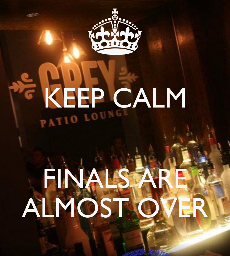 KEEP CALM FINALS ARE ALMOST OVER - KEEP CALM AND CARRY ON ...
