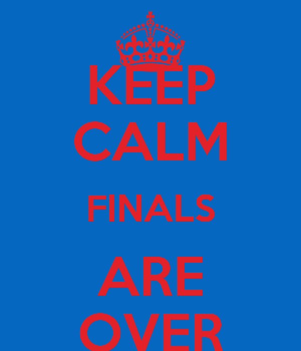 KEEP CALM FINALS ARE OVER - KEEP CALM AND CARRY ON Image ...