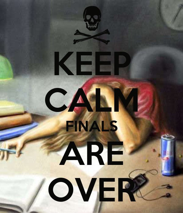 KEEP CALM FINALS ARE OVER Poster   JUNO   Keep Calm-o-Matic