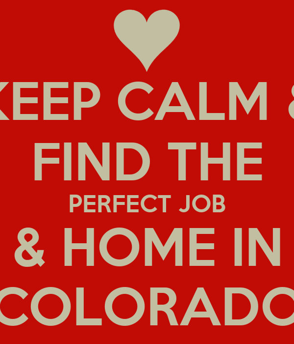 Keep calm find the perfect job home in colorado keep for Find the perfect home