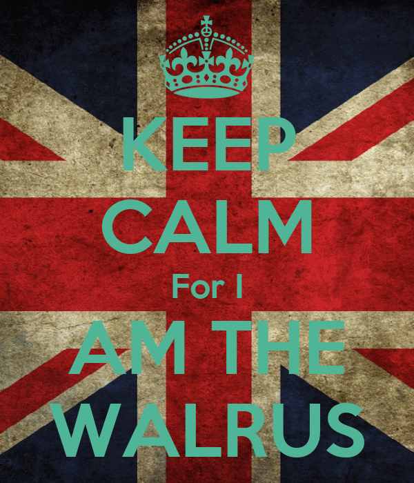 KEEP CALM For I AM THE WALRUS - KEEP CALM AND CARRY ON Image Generator