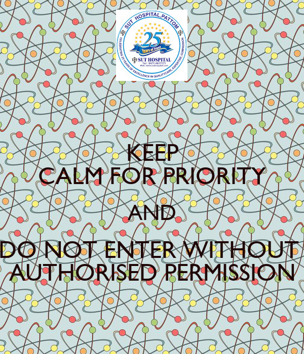 KEEP CALM FOR PRIORITY AND DO NOT ENTER WITHOUT AUTHORISED ...