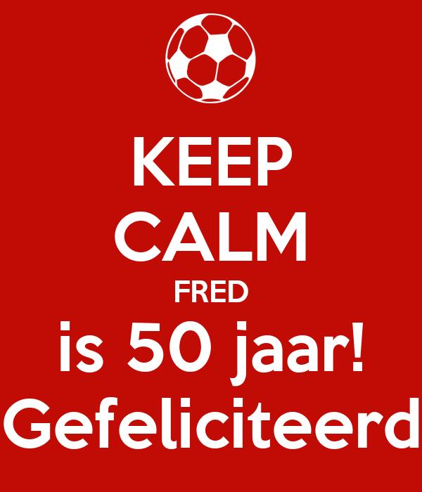 fred 50 jaar KEEP CALM FRED is 50 jaar! Gefeliciteerd Poster | Anthony | Keep  fred 50 jaar