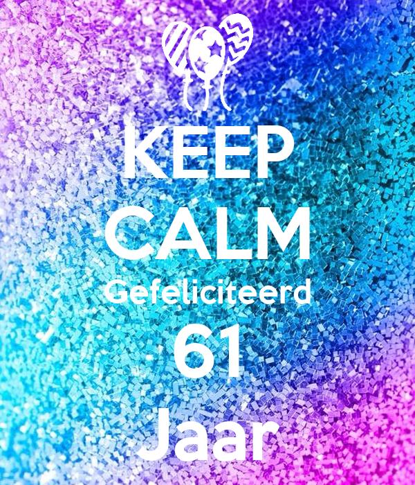 gefeliciteerd 61 KEEP CALM Gefeliciteerd 61 Jaar Poster | Liefs Ons | Keep Calm o Matic gefeliciteerd 61