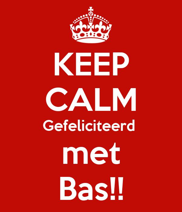 gefeliciteerd bas KEEP CALM Gefeliciteerd met Bas!! Poster | Iris | Keep Calm o Matic gefeliciteerd bas