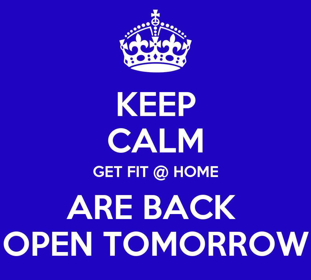 Keep calm get fit home are back open tomorrow poster for Tomorrow s home