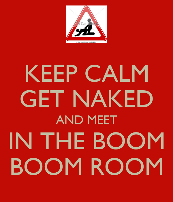 KEEP CALM GET NAKED AND MEET IN THE BOOM BOOM ROOM Poster | rock ...