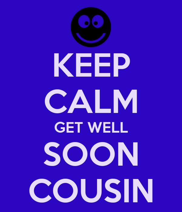 Keep Calm Get Well Soon Cousin Poster Lorelei Keep