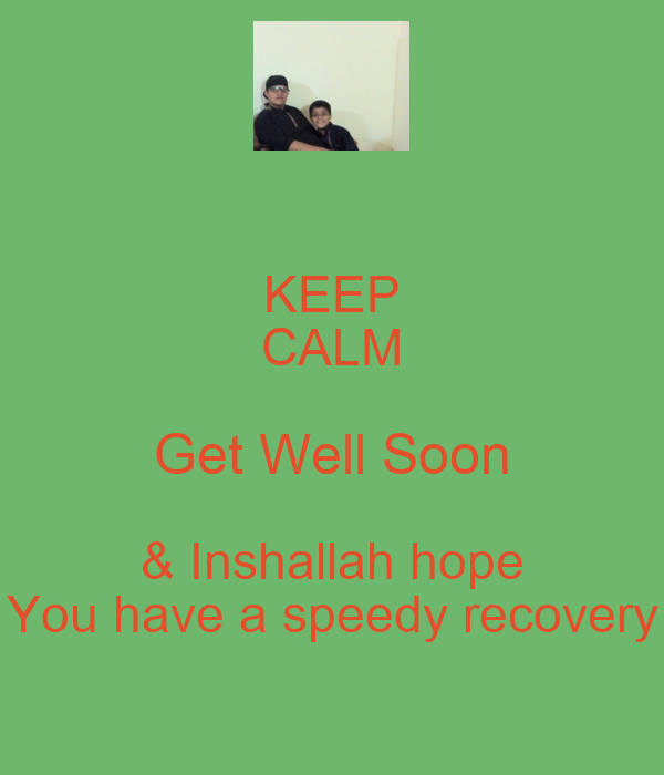 keep calm get well soon inshallah hope you have a speedy recovery