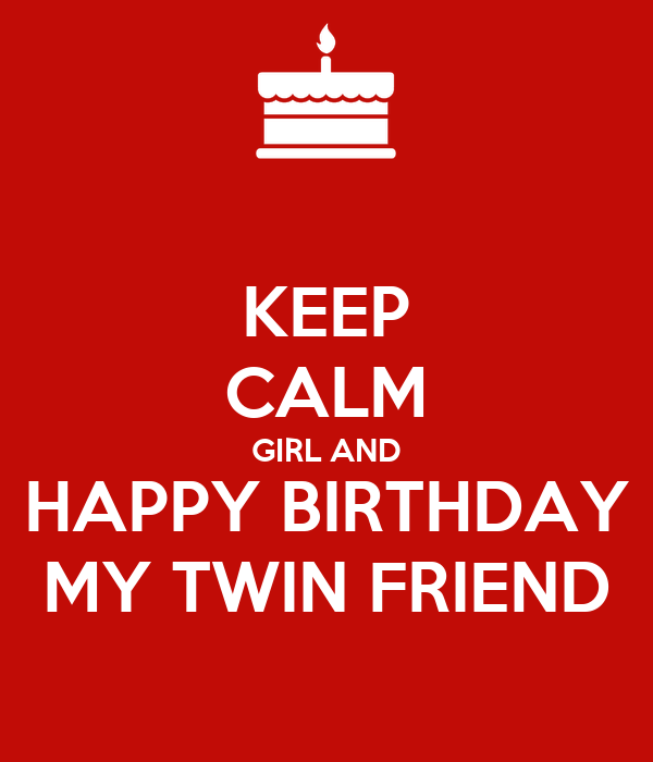 Keep Calm Girl And Happy Birthday My Twin Friend Poster Yypok
