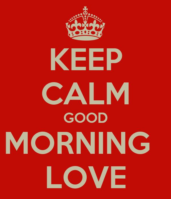 Keep Calm And Good Morning My Love : Keep calm good morning love poster o matic