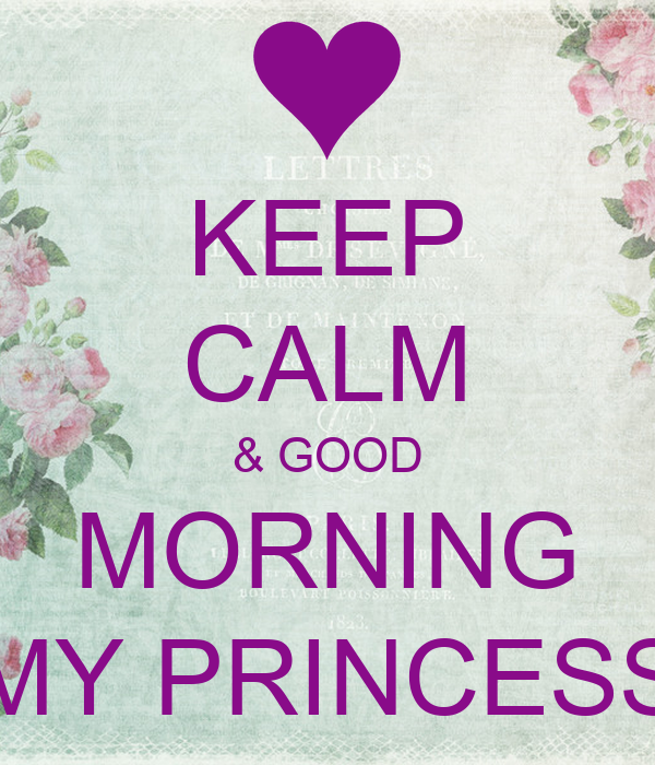 Keep Calm And Good Morning My Love : Keep calm good morning my princess poster geraldp