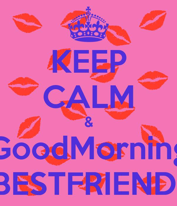 Keep Calm Goodmorning Bestfriend Poster Jay Keep Calm O Matic