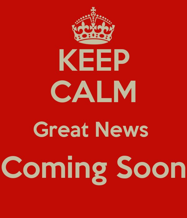 Keep calm great news coming soon poster shevon keep calm o matic keep calm great news coming soon publicscrutiny Gallery
