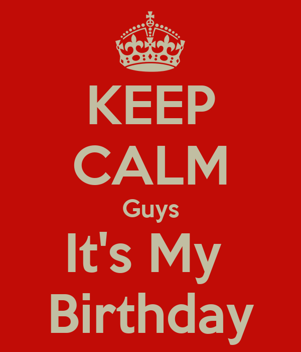 keep calm guys it s my birthday poster aheb keep calm o matic