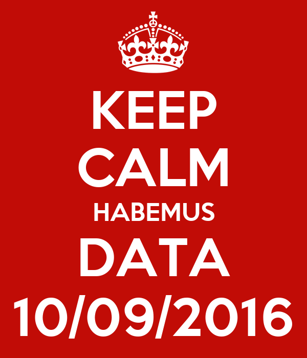 KEEP CALM HABEMUS DATA 10/09/2016
