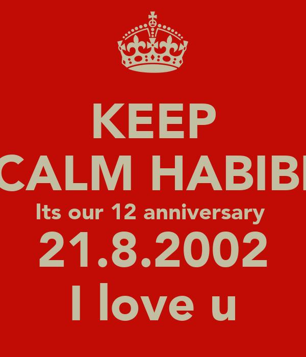 KEEP CALM HABIBI Its our 12 anniversary 21 8 2002 I love u