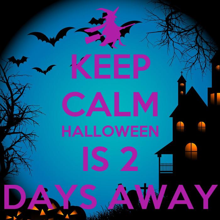 KEEP CALM HALLOWEEN IS 2 DAYS AWAY Poster | Holly | Keep Calm-o-Matic