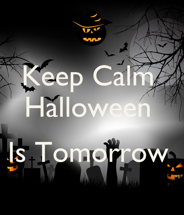 Charming Keep Calm Halloween Is Tomorrow   KEEP CALM AND CARRY ON Image Generator